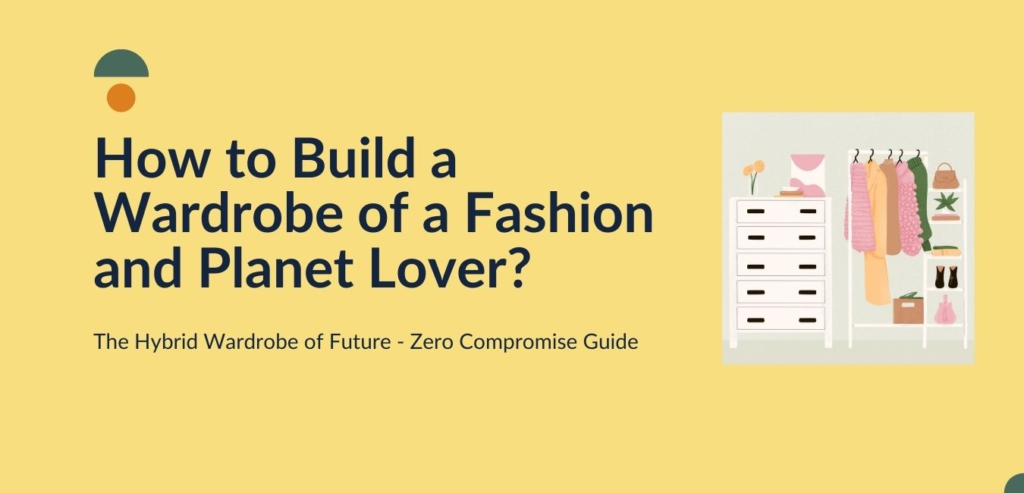 How to Build a Hybrid Wardrobe of a Fashion and Planet Lover Satatland Blog