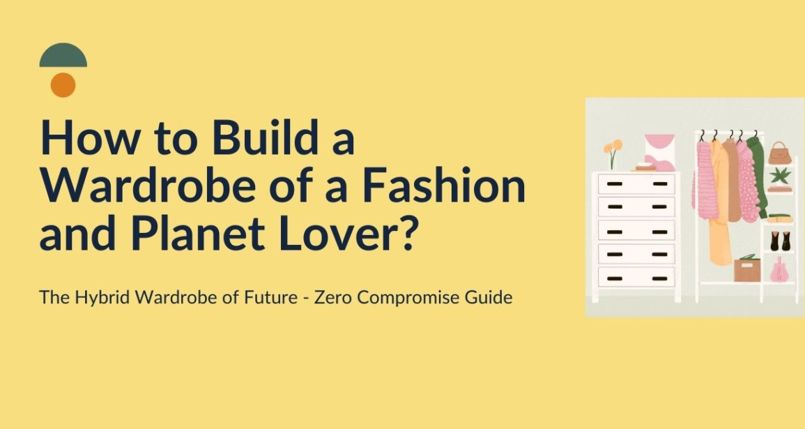 How to Build a Hybrid Wardrobe of a Fashion and Planet Lover?